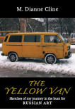 The Yellow Van: Sketches of my journey in the hunt for Russian Art